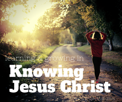 learning and growing in Knowing Jesus Christ