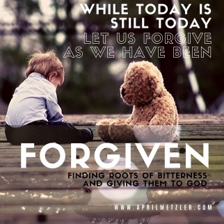 while today is still today let us forgive as we have been forgiven