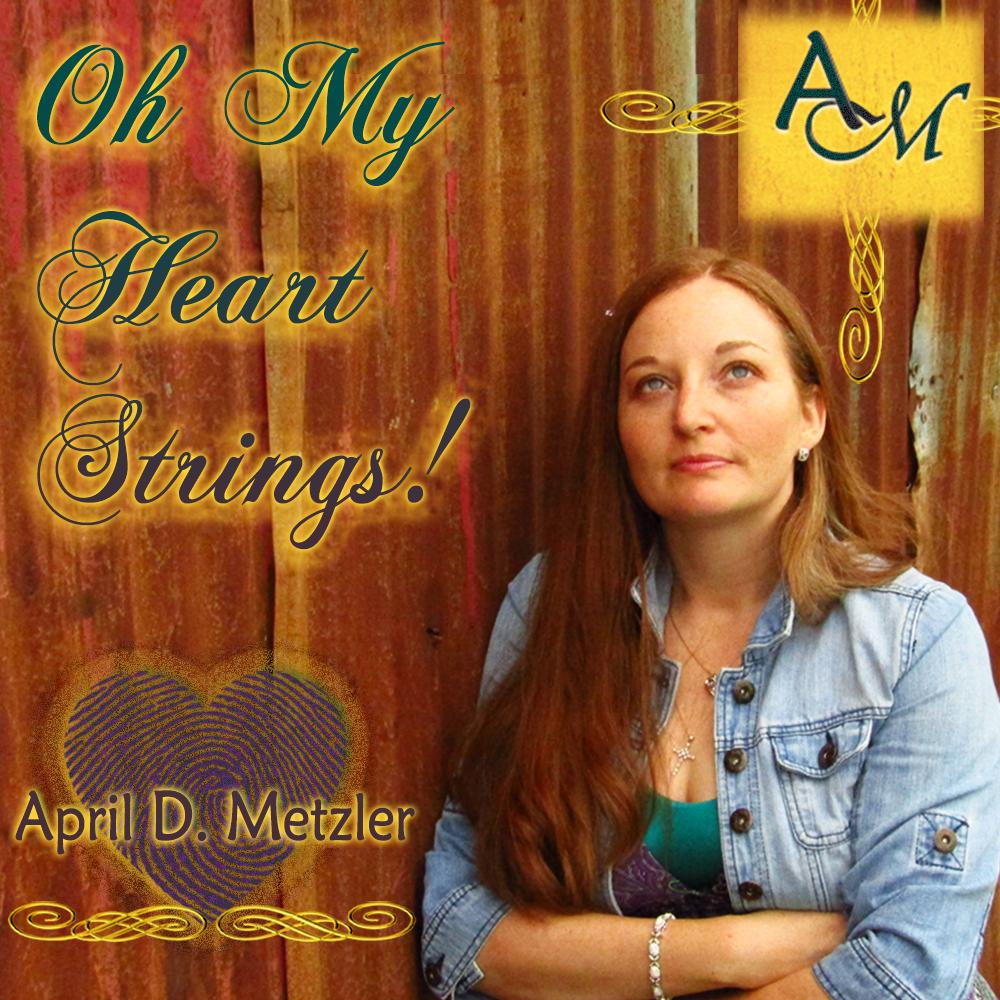 Oh My Heart Strings New Album April D. Metzler Christian Music Original Songs for God